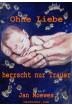 Buch Leseprobe Ohne Liebe herrscht nur Trauer Jan Moewes